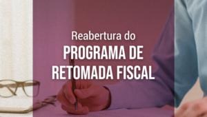 Governo Federal vai reabrir o Programa de Retomada Fiscal
